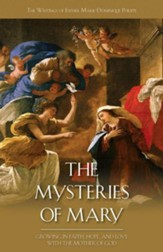 The Mysteries of Mary: Growing in Faith, Hope, and Love with the Mother of God