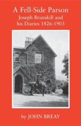 A Fell-Side Parson: Joseph Brunskill and His Diaries 1826-1903