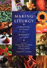 Making Liturgy: Creating Rituals for Worship and Life