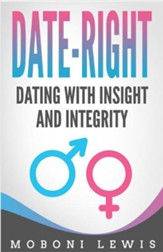 Date-Right: Dating with Insight and  Integrity