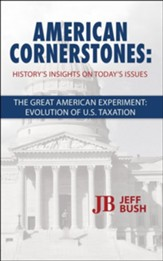 American Cornerstones: History's Insights On Today's Issues - Taxation: The Great American Tax Experiment: Evolution Of US Taxation