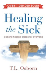 Healing the Sick: A Divine Healing Classic for Everyone