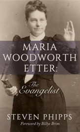 Maria Woodworth-Etter: The Evangelist