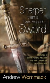 Sharper Than a Two-Edged Sword: A Summary of Sixteen Powerful Messages That Have Changed the Lives of Thousands
