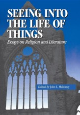 Seeing Into the Life of Things: Essays on Religion and Literature