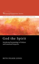 God the Spirit: Introducing Pneumatology in Wesleyan and Ecumenical Perspective