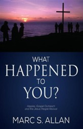 What Happened to You?: Hippies, Gospel Outreach, and the Jesus People Revival