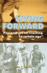 Living Forward; Perspectives on Reaching a Certain Age