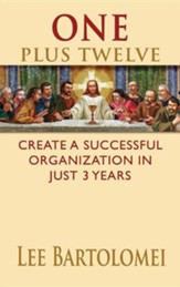 One Plus Twelve: Create a Successful Organization in Just 3 Years