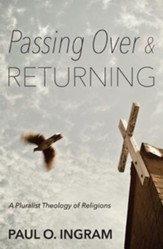 Passing Over and Returning: A Pluralist Theology of Religions