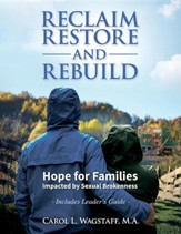 Reclaim, Restore, and Rebuild: Hope for Families Impacted by Sexual Brokenness