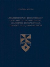 Commentary on the Letters of Saint Paul to the Philippians, Colossians, Thessalonians, Timothy, Titus, and Philemon (Latin-English Edition)