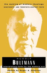 Rudolf Bultmann: Interpreting Faith for the Modern Era