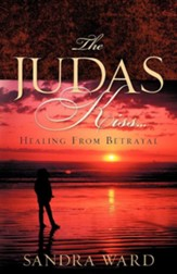 The Judas Kiss...Healing from Betrayal