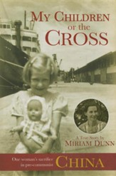 My Children or the Cross: One Woman's Sacrifice in Pre-Communist China