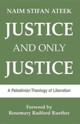 Justice- & Only Justice: A Palestinian Theology of Liberation