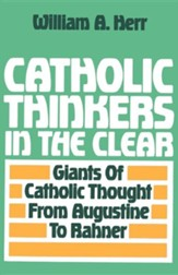 Catholic Thinkers in the Clear: Giants of Catholic Thought from Augustine to Rahner