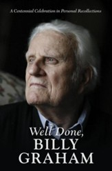 Well Done, Billy Graham: A Centennial Celebration in Personal Recollections