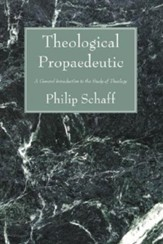 Theological Propaedeutic: A General Introduction to the Study of Theology