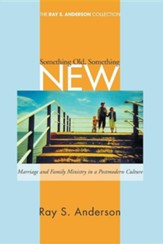 Something Old, Something New: Marriage and Family Ministry in a Postmodern Culture