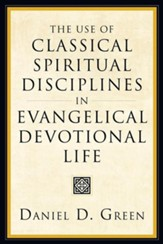 The Use of Classical Spiritual Disciplines in Evangelical Devotional Life