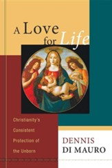 A Love for Life: Christianity's Consistent Protection of the Unborn