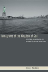 Immigrants of the Kingdom of God: Reflections on Immigration as a Metaphor of Christian Discipleship