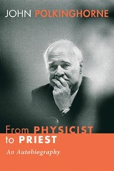 From Physicist to Priest: An Autobiography
