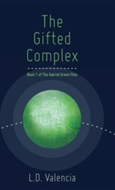 The Gifted Complex: Book 1 of the Gabriel Green Files