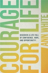 Courage for Life: Discover a Life Full of Confidence, Hope, and Opportunity!