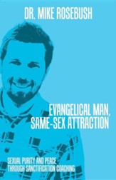 Evangelical Man, Same-Sex Attraction: Sexual Purity and Peace Through Sanctification Coaching