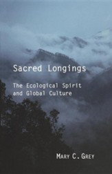 Sacred Longings: The Ecological Spirit and Global Culture