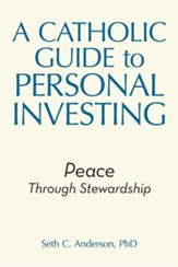 A Catholic Guide to Personal Investing: Peace Through Stewardship