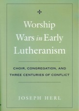 Worship Wars in Early Lutheranism: Choir, Congregation and Three Centuries of ConflictRevised Edition