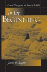 In the Beginning: Critical Concepts for the Study of the Bible