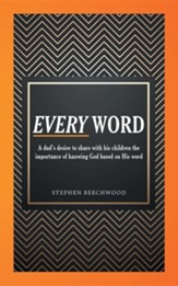 Every Word: A Dad's Desire to Share with His Children the Importance of Knowing God Based on His Word
