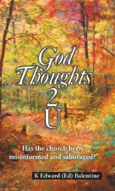God Thoughts 2 U: Has the Church Been Misinformed and Sabotaged?