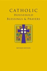 Catholic Household Blessings & Prayers Revised Edition