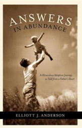 Answers in Abundance: A Miraculous Adoption Journey as Told from a Father's Heart