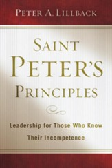 Saint Peter's Principles: Leadership for Those Who Know Their Incompetence