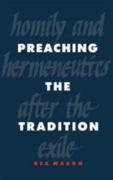 Preaching the Tradition: Homily and Hermeneutics After the Exile, Cloth