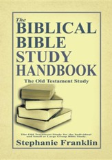 The Biblical Bible Study Handbook: The Old Testament Study for the Individual and Small or Large Group Bible Study.
