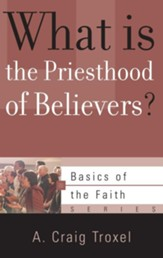 What is the Priesthood of Believers? (Basics of the Faith)