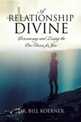 A Relationship Divine: Discovering and Loving the One Chosen for You