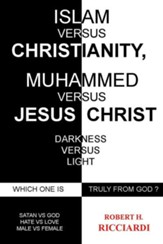 Islam vs. Christianity: Muhammad vs. Jesus Christ: Which One Is Truly from God - Slightly Imperfect