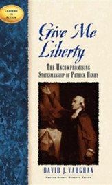 Give Me Liberty: The Christian Patriotism of Patrick Henry, The Leaders in Action Series
