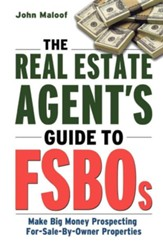 The Real Estate Agent's Guide to FSBOs: Make Big Money Prospecting For-Sale-By-Owner Properties