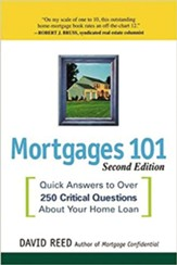 Mortgages 101: Quick Answers to Over 250 Critical Questions about Your Home Loan, Edition 0002