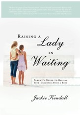Raising a Lady in Waiting: Parent's Guide to Helping Your Daughter Avoid a Bozo