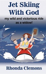 Jet Skiing with God: My Wild and Victorious Ride as a Widow!